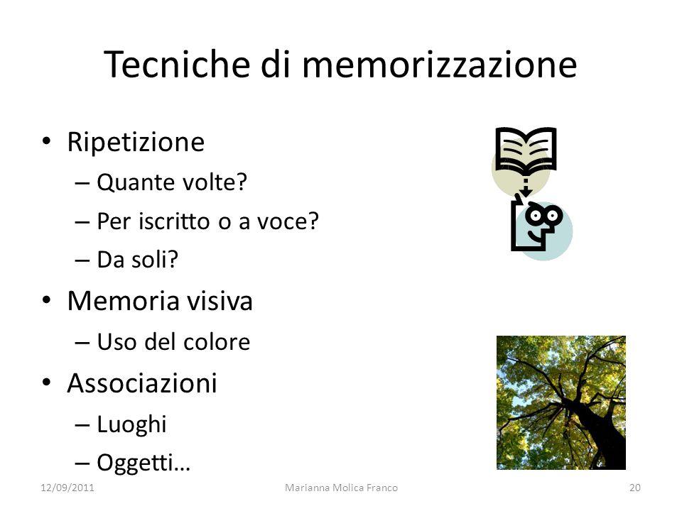 Marianna Molica Franco20 Tecniche di memorizzazione Ripetizione – Quante volte? – Per iscritto o a voce? – Da soli? Memoria visiva – Uso del colore As
