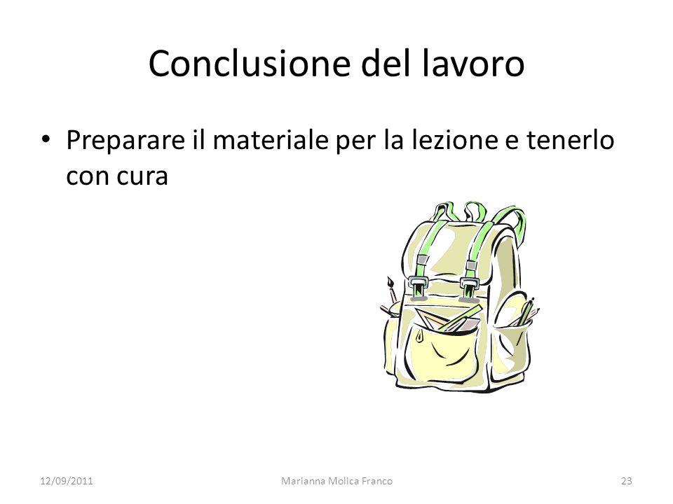 Marianna Molica Franco23 Conclusione del lavoro Preparare il materiale per la lezione e tenerlo con cura 12/09/2011