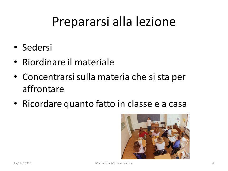 Marianna Molica Franco4 Prepararsi alla lezione Sedersi Riordinare il materiale Concentrarsi sulla materia che si sta per affrontare Ricordare quanto