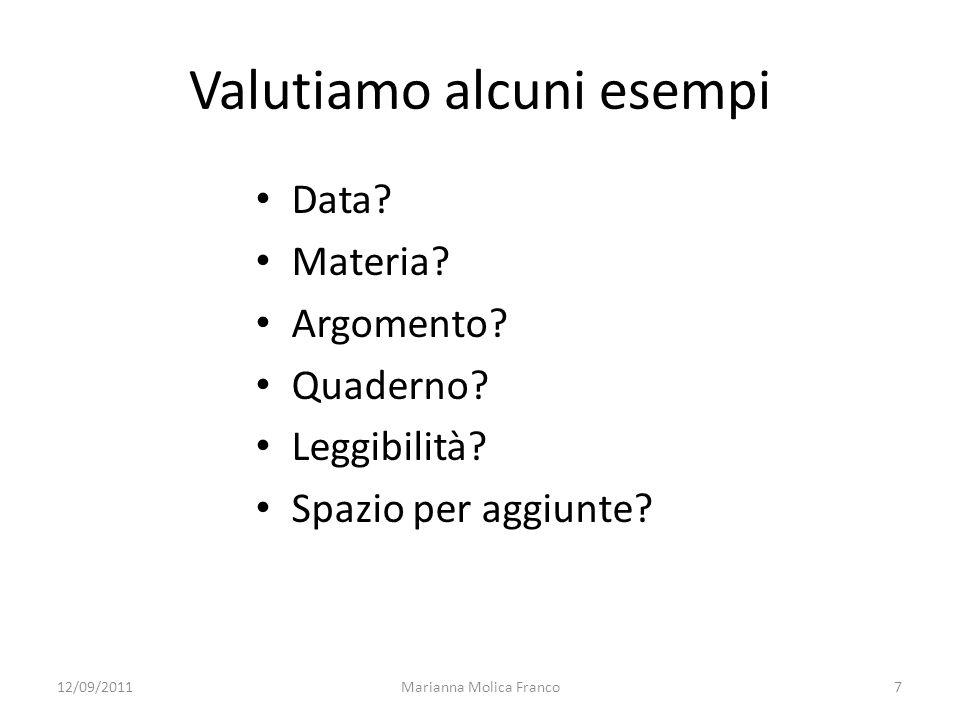 Marianna Molica Franco7 Valutiamo alcuni esempi Data? Materia? Argomento? Quaderno? Leggibilità? Spazio per aggiunte? 12/09/2011