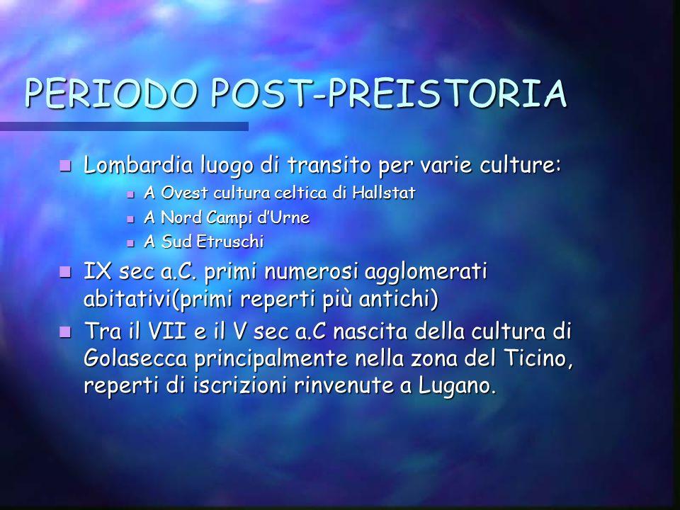 PERIODO POST-PREISTORIA Lombardia luogo di transito per varie culture: Lombardia luogo di transito per varie culture: A Ovest cultura celtica di Halls