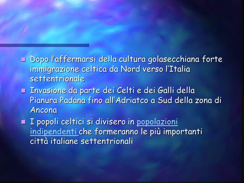 Dopo laffermarsi della cultura golasecchiana forte immigrazione celtica da Nord verso lItalia settentrionale Dopo laffermarsi della cultura golasecchi