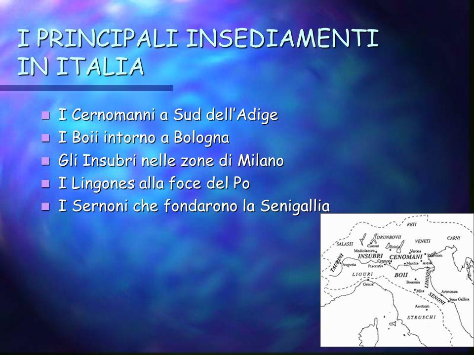 I PRINCIPALI INSEDIAMENTI IN ITALIA I Cernomanni a Sud dellAdige I Cernomanni a Sud dellAdige I Boii intorno a Bologna I Boii intorno a Bologna Gli In