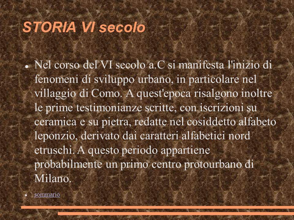 STORIA VI secolo Nel corso del VI secolo a.C si manifesta l'inizio di fenomeni di sviluppo urbano, in particolare nel villaggio di Como. A quest'epoca