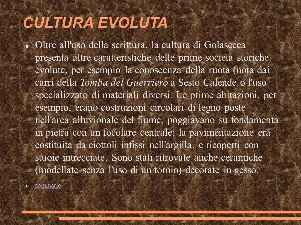 CULTURA EVOLUTA Oltre all'uso della scrittura, la cultura di Golasecca presenta altre caratteristiche delle prime società storiche evolute, per esempi