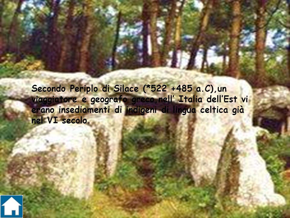 Secondo Periplo di Silace (*522 +485 a.C),un viaggiatore e geografo greco,nell Italia dellEst vi erano insediamenti di indigeni di lingua celtica già