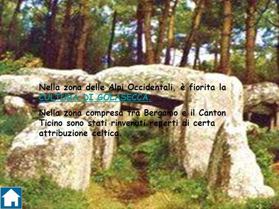 Nella zona delle Alpi Occidentali, è fiorita la CULTURA DI GOLASECCA. CULTURA DI GOLASECCA. Nella zona compresa tra Bergamo e il Canton Ticino sono st