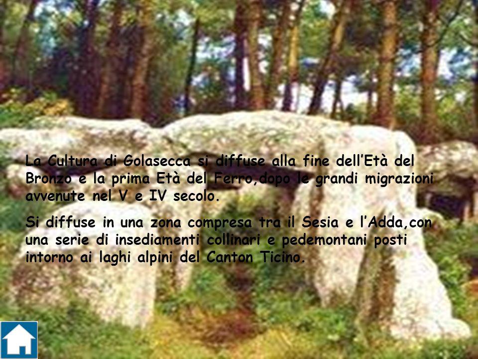 La Cultura di Golasecca si diffuse alla fine dellEtà del Bronzo e la prima Età del Ferro,dopo le grandi migrazioni avvenute nel V e IV secolo. Si diff