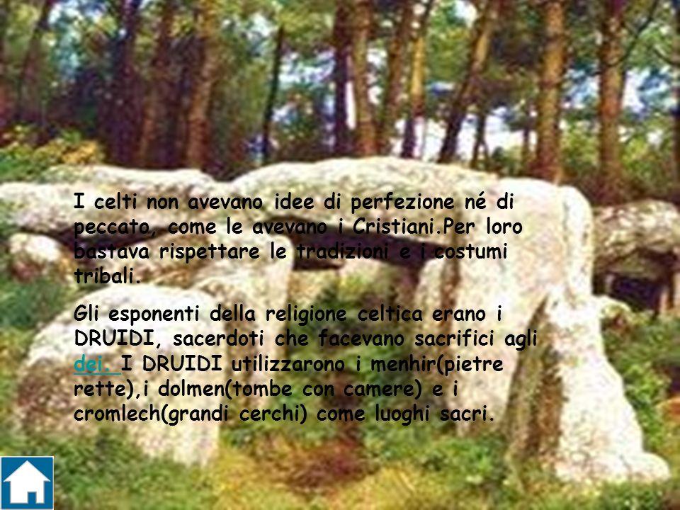 I celti non avevano idee di perfezione né di peccato, come le avevano i Cristiani.Per loro bastava rispettare le tradizioni e i costumi tribali. Gli e