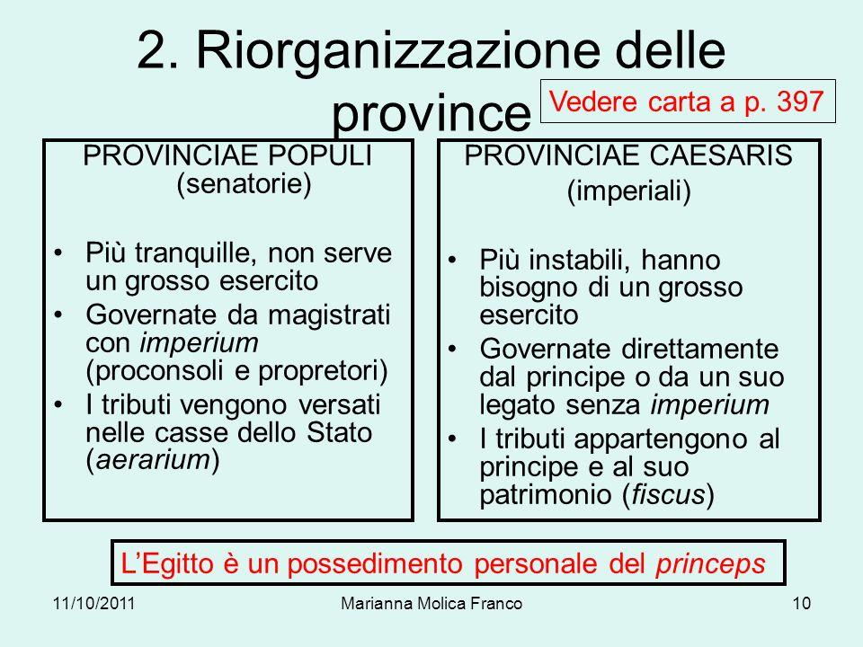 2. Riorganizzazione delle province PROVINCIAE POPULI (senatorie) Più tranquille, non serve un grosso esercito Governate da magistrati con imperium (pr