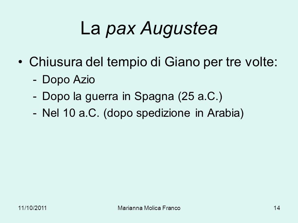 La pax Augustea Chiusura del tempio di Giano per tre volte: -Dopo Azio -Dopo la guerra in Spagna (25 a.C.) -Nel 10 a.C. (dopo spedizione in Arabia) 11