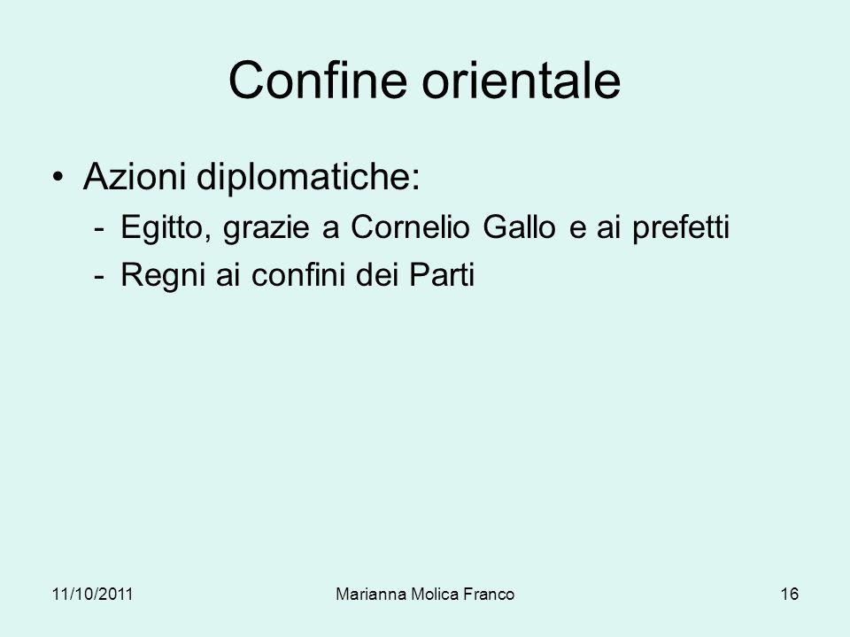 Confine orientale Azioni diplomatiche: -Egitto, grazie a Cornelio Gallo e ai prefetti -Regni ai confini dei Parti 11/10/201116Marianna Molica Franco