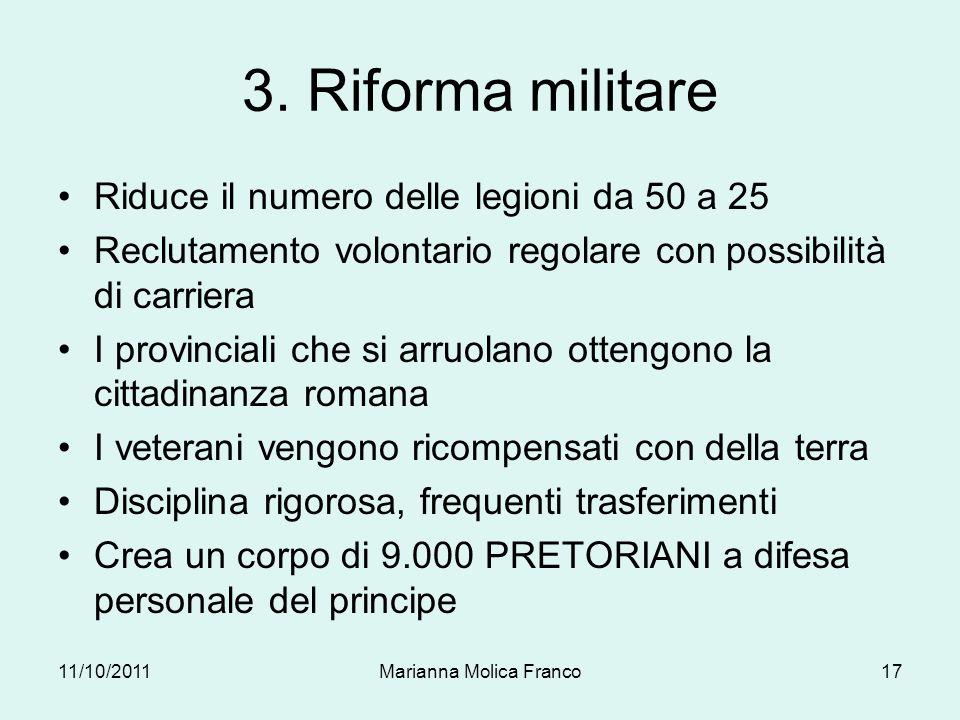 3. Riforma militare Riduce il numero delle legioni da 50 a 25 Reclutamento volontario regolare con possibilità di carriera I provinciali che si arruol