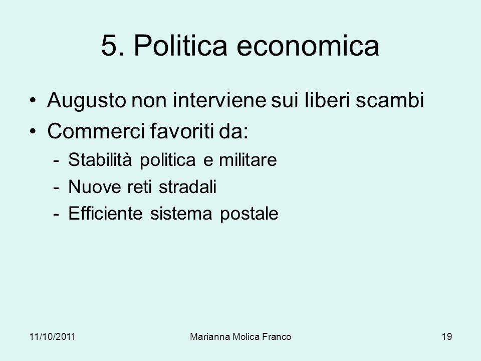 5. Politica economica Augusto non interviene sui liberi scambi Commerci favoriti da: -Stabilità politica e militare -Nuove reti stradali -Efficiente s