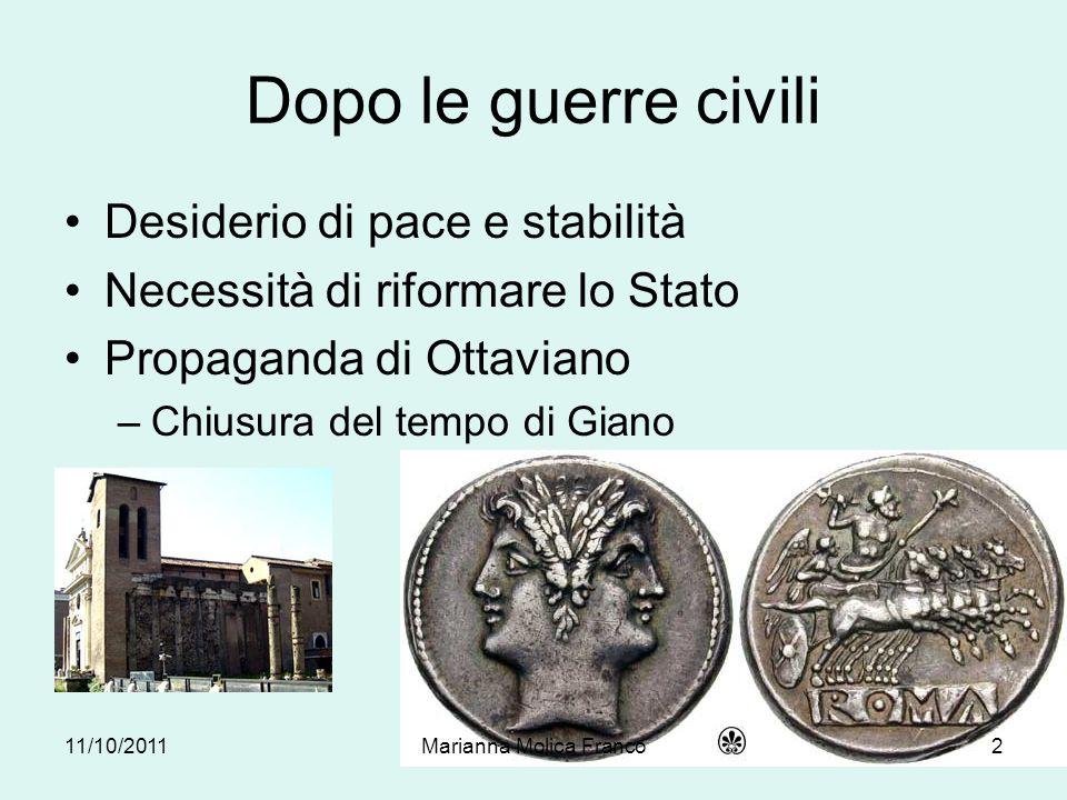 Ottaviano diventa Augustus Cerimonia del 27 a.C.: restaurazione della repubblica Console, rinuncia formalmente a tutti i poteri Augustus: - augere - augur - auctoritas 11/10/20113Marianna Molica Franco