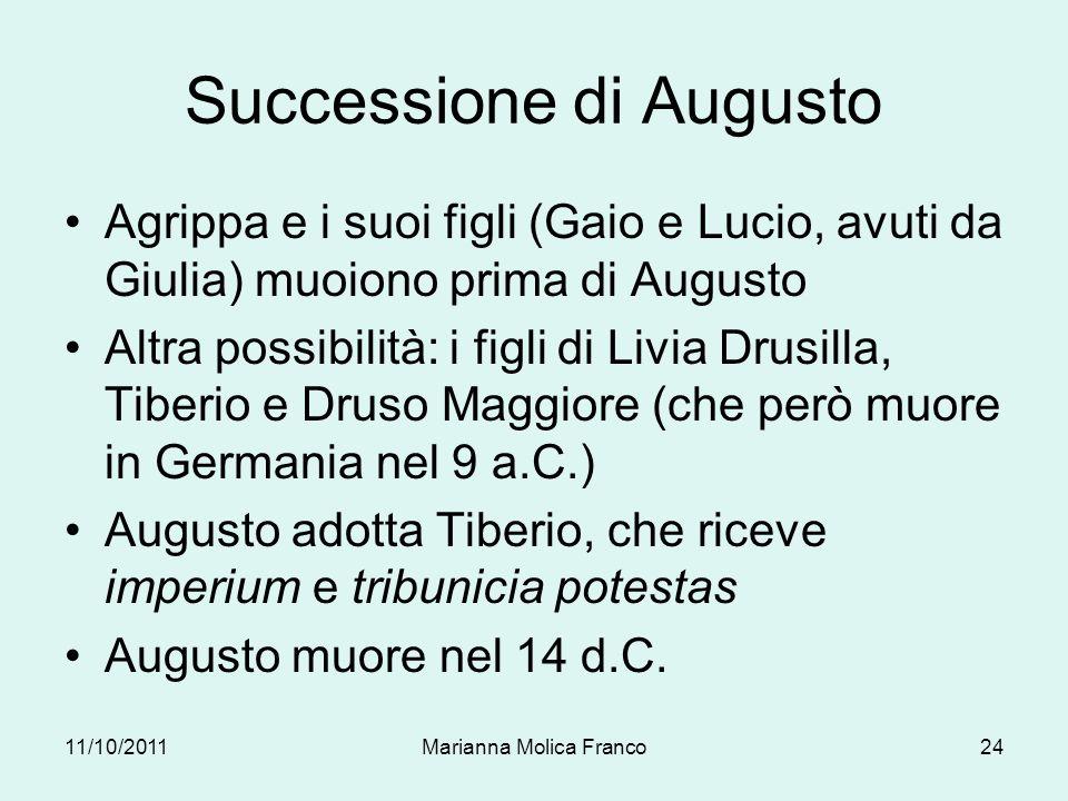 Successione di Augusto Agrippa e i suoi figli (Gaio e Lucio, avuti da Giulia) muoiono prima di Augusto Altra possibilità: i figli di Livia Drusilla, T