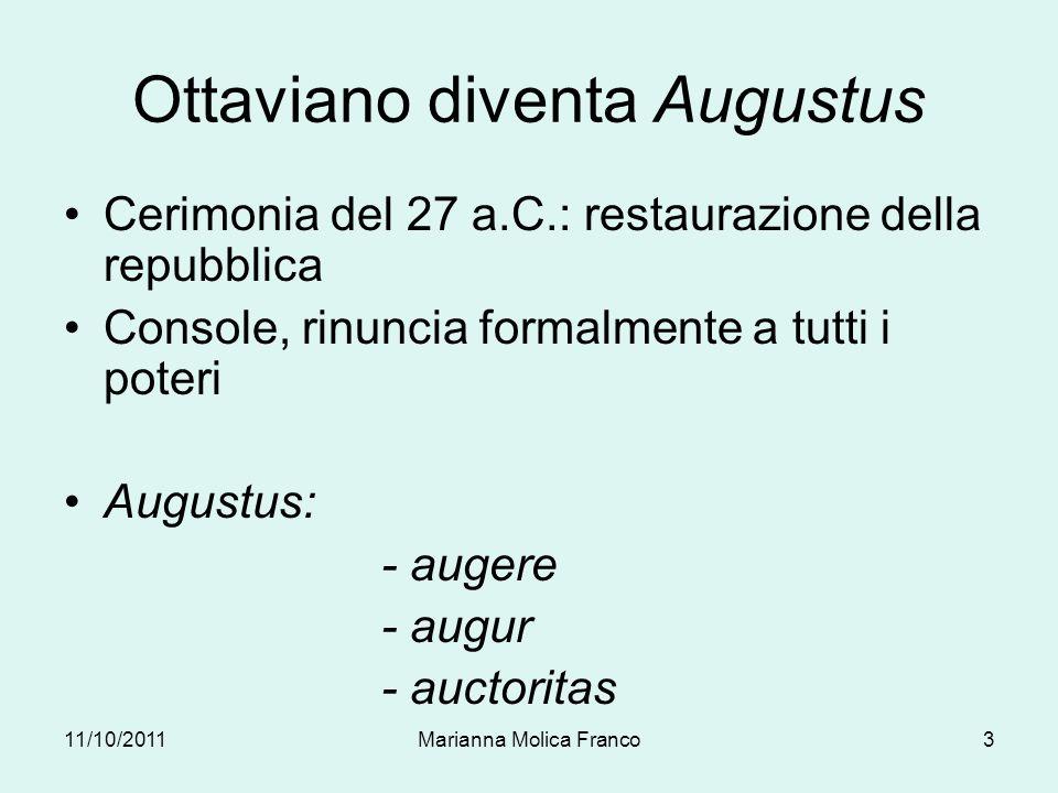 Ottaviano diventa Augustus Cerimonia del 27 a.C.: restaurazione della repubblica Console, rinuncia formalmente a tutti i poteri Augustus: - augere - a
