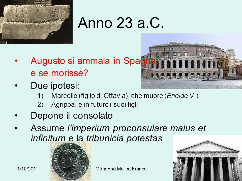 Anno 23 a.C. Augusto si ammala in Spagna; e se morisse? Due ipotesi: 1)Marcello (figlio di Ottavia), che muore (Eneide VI) 2)Agrippa, e in futuro i su