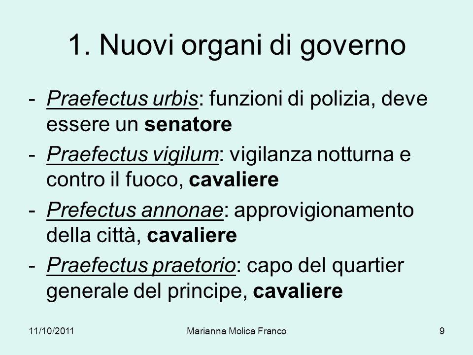 1. Nuovi organi di governo -Praefectus urbis: funzioni di polizia, deve essere un senatore -Praefectus vigilum: vigilanza notturna e contro il fuoco,