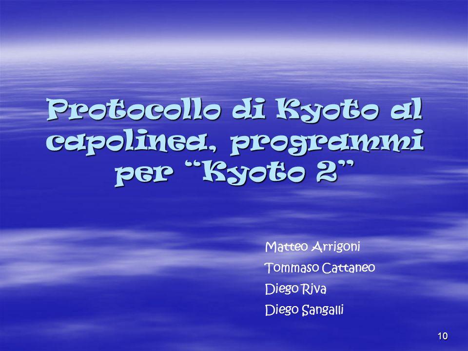 10 Protocollo di Kyoto al capolinea, programmi per Kyoto 2 Matteo Arrigoni Tommaso Cattaneo Diego Riva Diego Sangalli