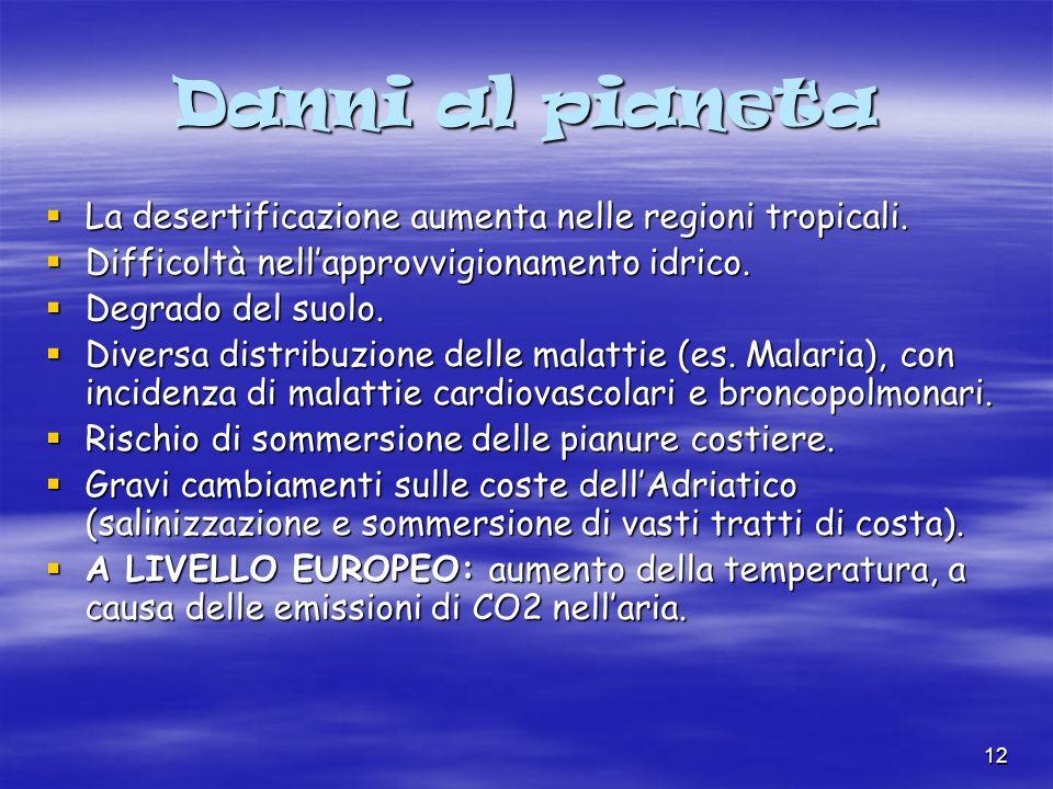12 Danni al pianeta La desertificazione aumenta nelle regioni tropicali.