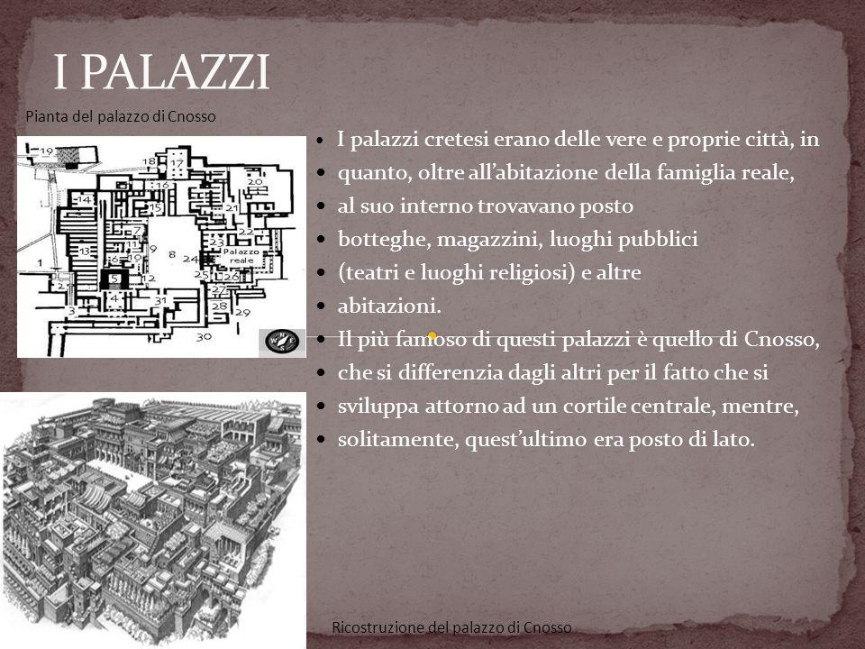 I palazzi cretesi erano delle vere e proprie città, in quanto, oltre allabitazione della famiglia reale, al suo interno trovavano posto botteghe, maga
