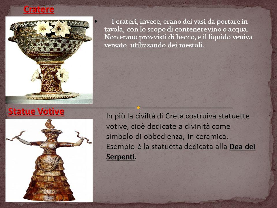 I crateri, invece, erano dei vasi da portare in tavola, con lo scopo di contenere vino o acqua. Non erano provvisti di becco, e il liquido veniva vers