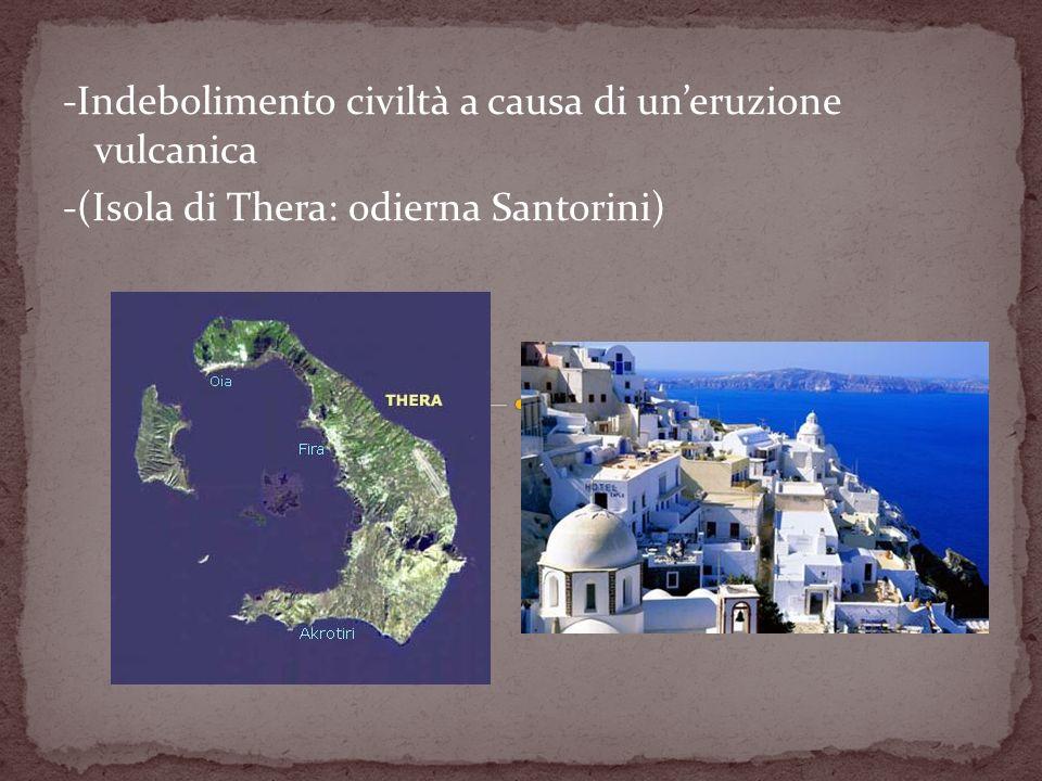 -Indebolimento civiltà a causa di uneruzione vulcanica -(Isola di Thera: odierna Santorini)