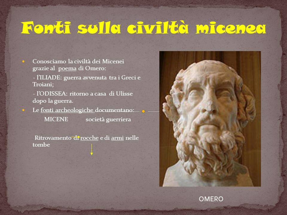 Conosciamo la civiltà dei Micenei grazie al poema di Omero: - lILIADE: guerra avvenuta tra i Greci e Troiani; - lODISSEA: ritorno a casa di Ulisse dop