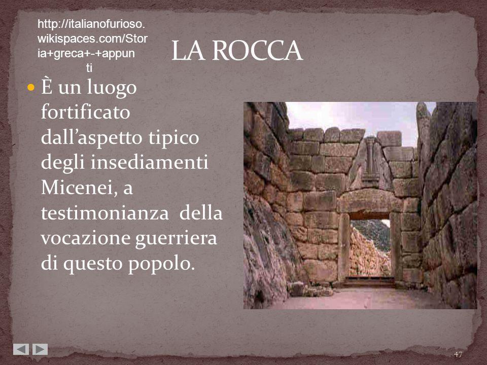 È un luogo fortificato dallaspetto tipico degli insediamenti Micenei, a testimonianza della vocazione guerriera di questo popolo. 47 http://italianofu