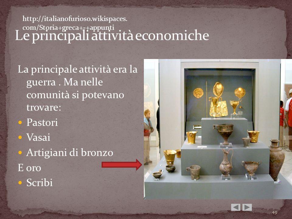 La principale attività era la guerra. Ma nelle comunità si potevano trovare: Pastori Vasai Artigiani di bronzo E oro Scribi http://italianofurioso.wik