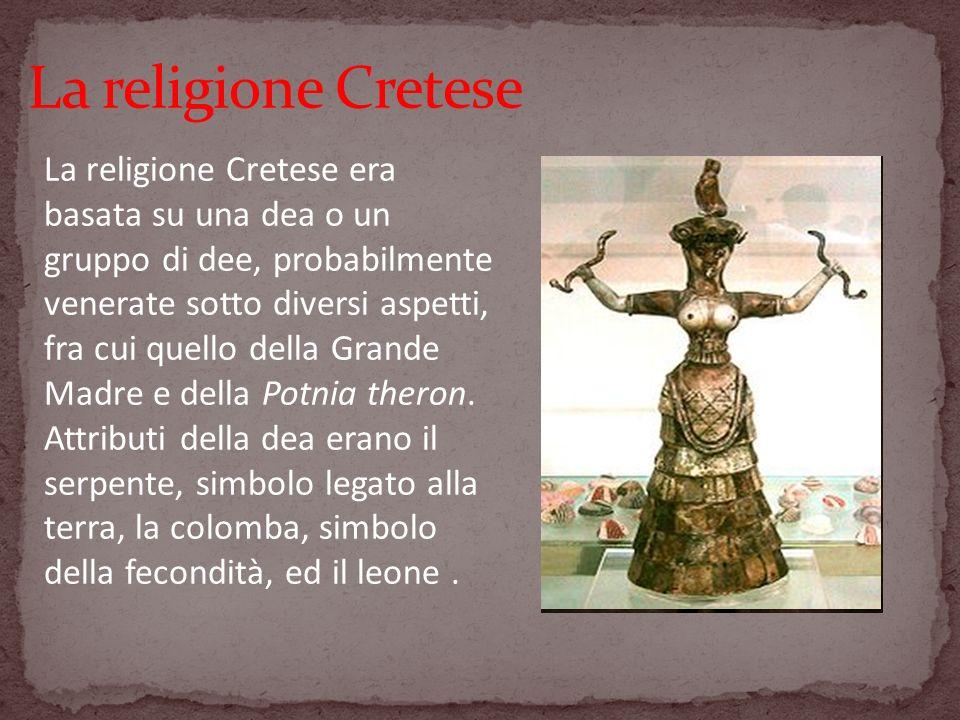La religione Cretese era basata su una dea o un gruppo di dee, probabilmente venerate sotto diversi aspetti, fra cui quello della Grande Madre e della