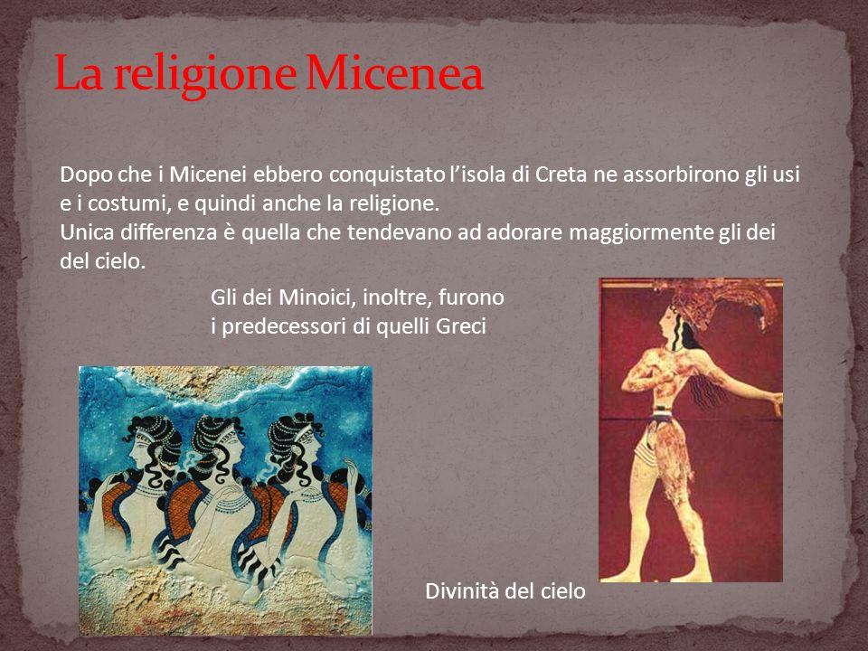 Dopo che i Micenei ebbero conquistato lisola di Creta ne assorbirono gli usi e i costumi, e quindi anche la religione. Unica differenza è quella che t