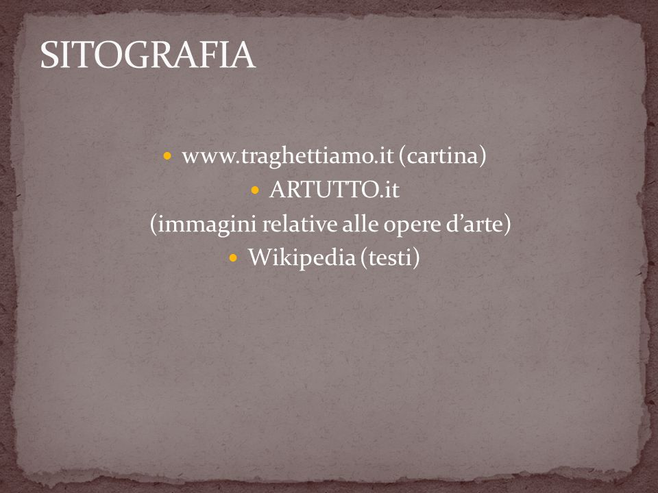 www.traghettiamo.it (cartina) ARTUTTO.it (immagini relative alle opere darte) Wikipedia (testi)