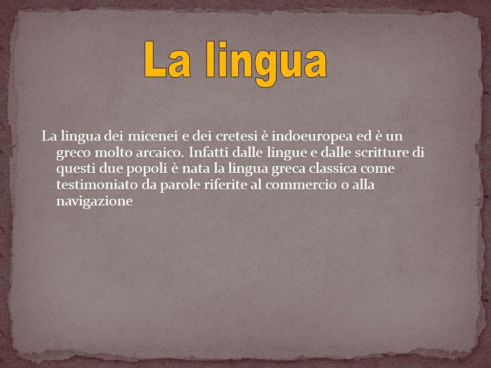 La lingua dei micenei e dei cretesi è indoeuropea ed è un greco molto arcaico. Infatti dalle lingue e dalle scritture di questi due popoli è nata la l
