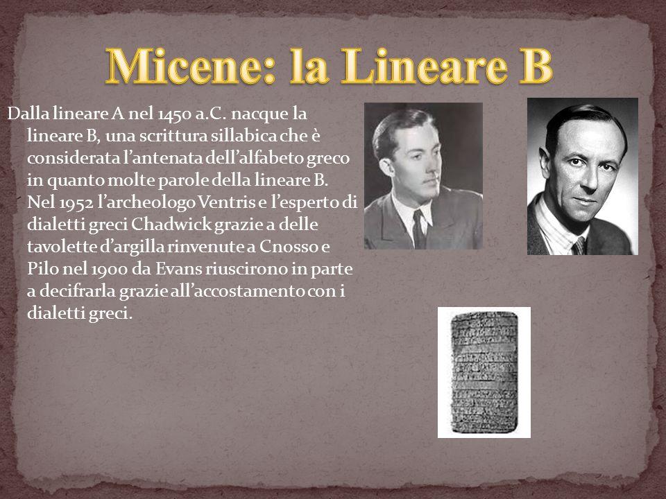 Dalla lineare A nel 1450 a.C. nacque la lineare B, una scrittura sillabica che è considerata lantenata dellalfabeto greco in quanto molte parole della