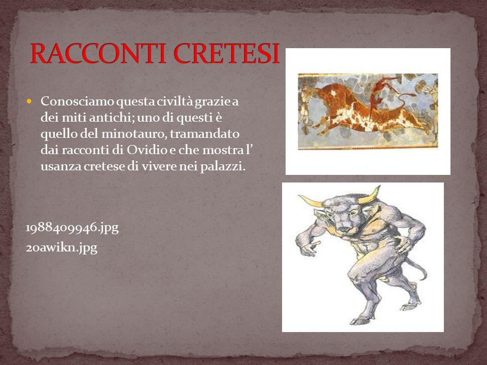 Conosciamo questa civiltà grazie a dei miti antichi; uno di questi è quello del minotauro, tramandato dai racconti di Ovidio e che mostra l usanza cre