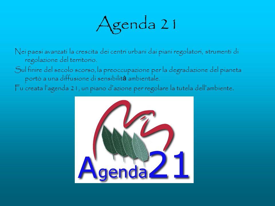 Agenda 21 Nei paesi avanzati la crescita dei centri urbani dai piani regolatori, strumenti di regolazione del territorio. Sul finire del secolo scorso