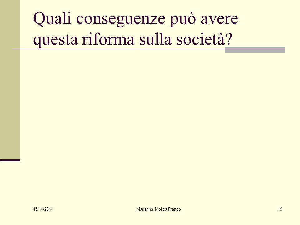 Quali conseguenze può avere questa riforma sulla società? 15/11/2011 Marianna Molica Franco19
