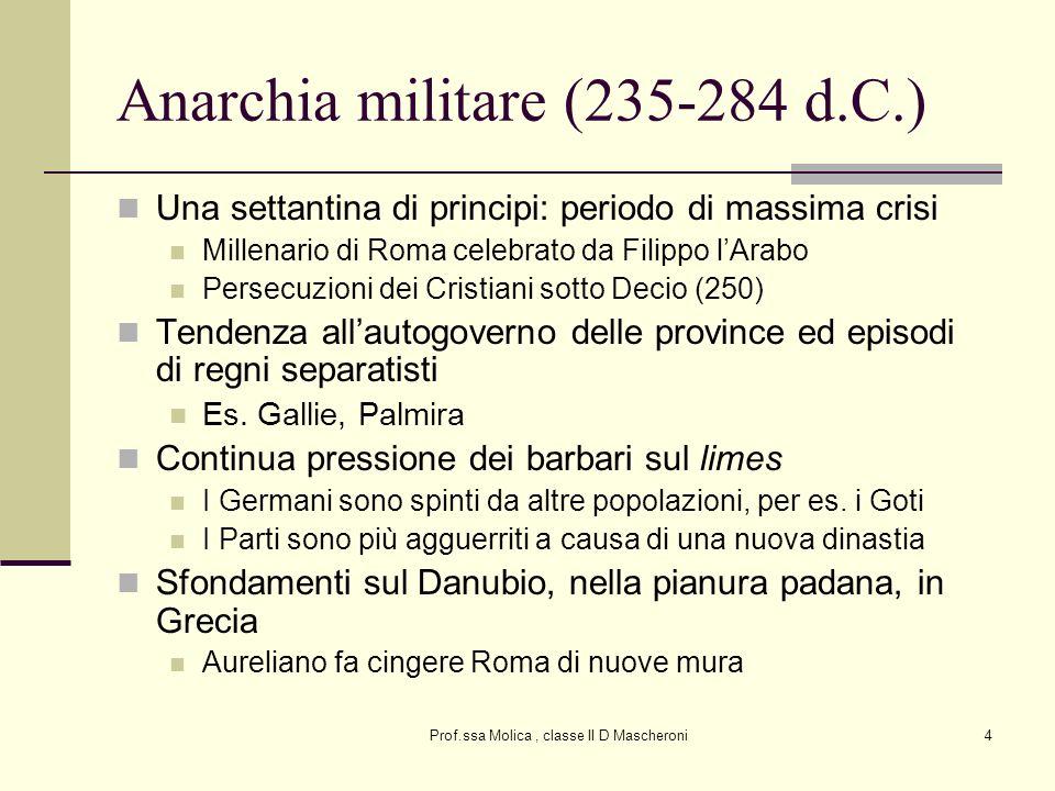 Prof.ssa Molica, classe II D Mascheroni4 Anarchia militare (235-284 d.C.) Una settantina di principi: periodo di massima crisi Millenario di Roma cele