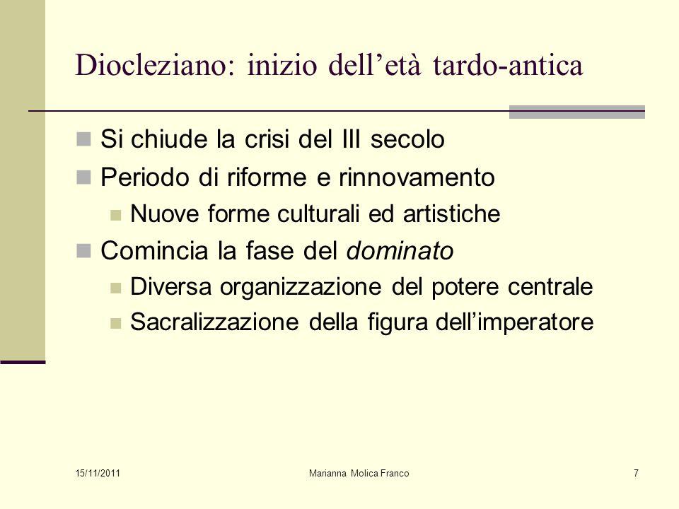 Marianna Molica Franco7 Diocleziano: inizio delletà tardo-antica Si chiude la crisi del III secolo Periodo di riforme e rinnovamento Nuove forme cultu
