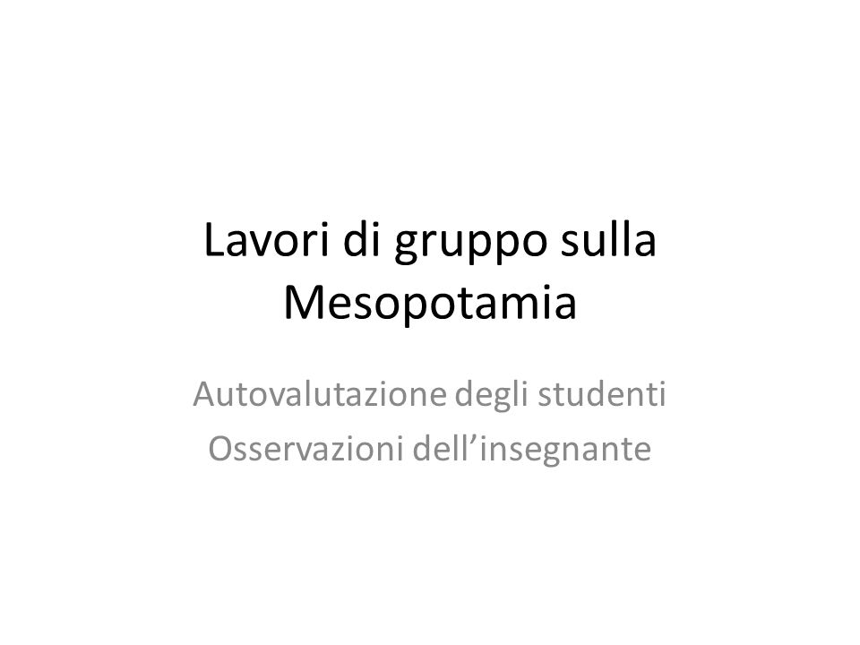Lavori di gruppo sulla Mesopotamia Autovalutazione degli studenti Osservazioni dellinsegnante