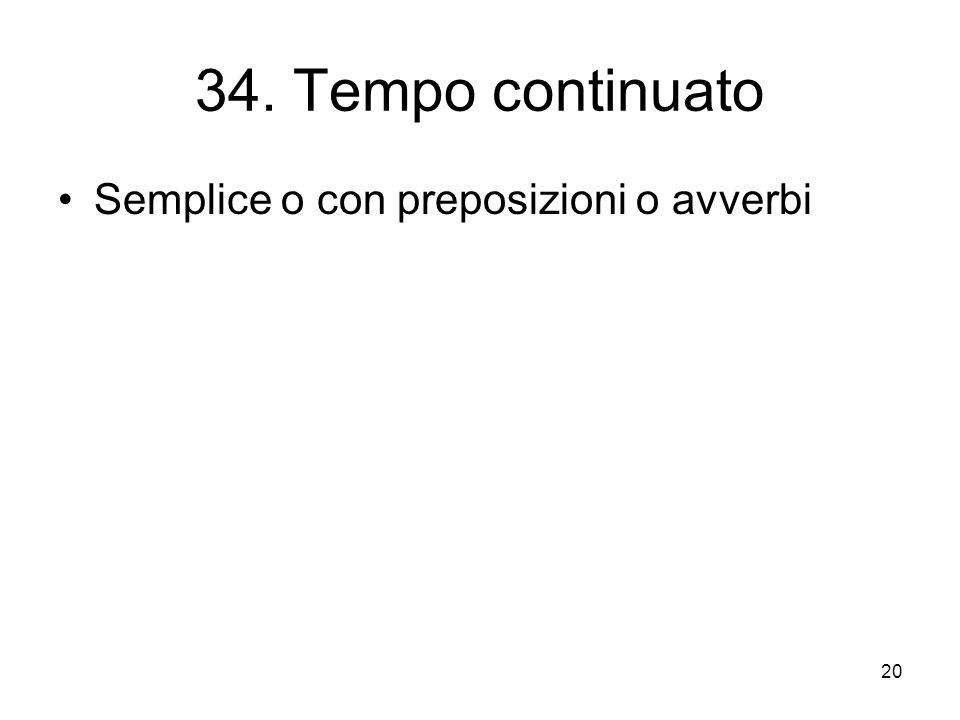 20 34. Tempo continuato Semplice o con preposizioni o avverbi