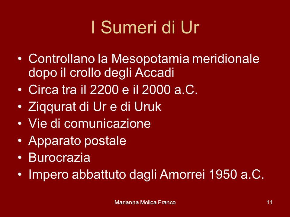 Marianna Molica Franco11 I Sumeri di Ur Controllano la Mesopotamia meridionale dopo il crollo degli Accadi Circa tra il 2200 e il 2000 a.C. Ziqqurat d