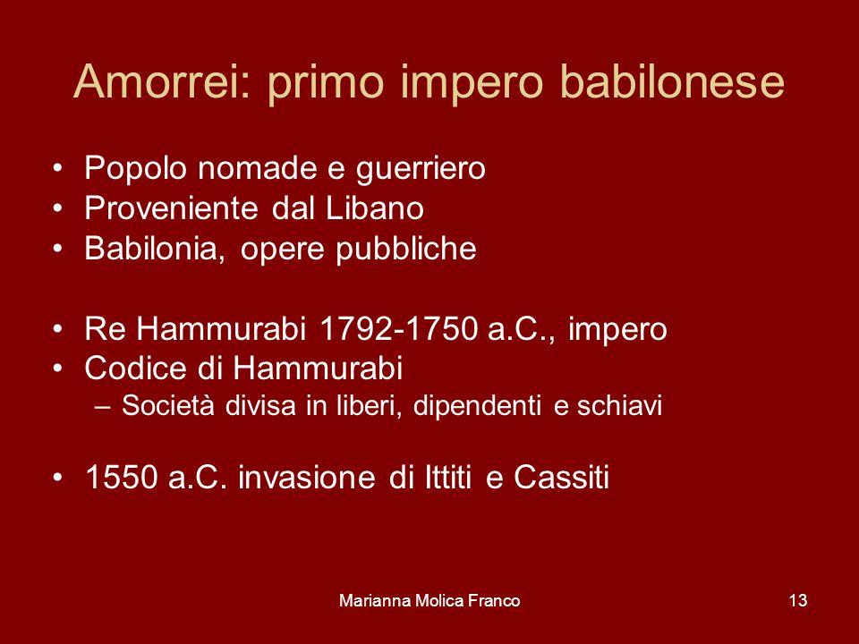 Marianna Molica Franco13 Amorrei: primo impero babilonese Popolo nomade e guerriero Proveniente dal Libano Babilonia, opere pubbliche Re Hammurabi 179