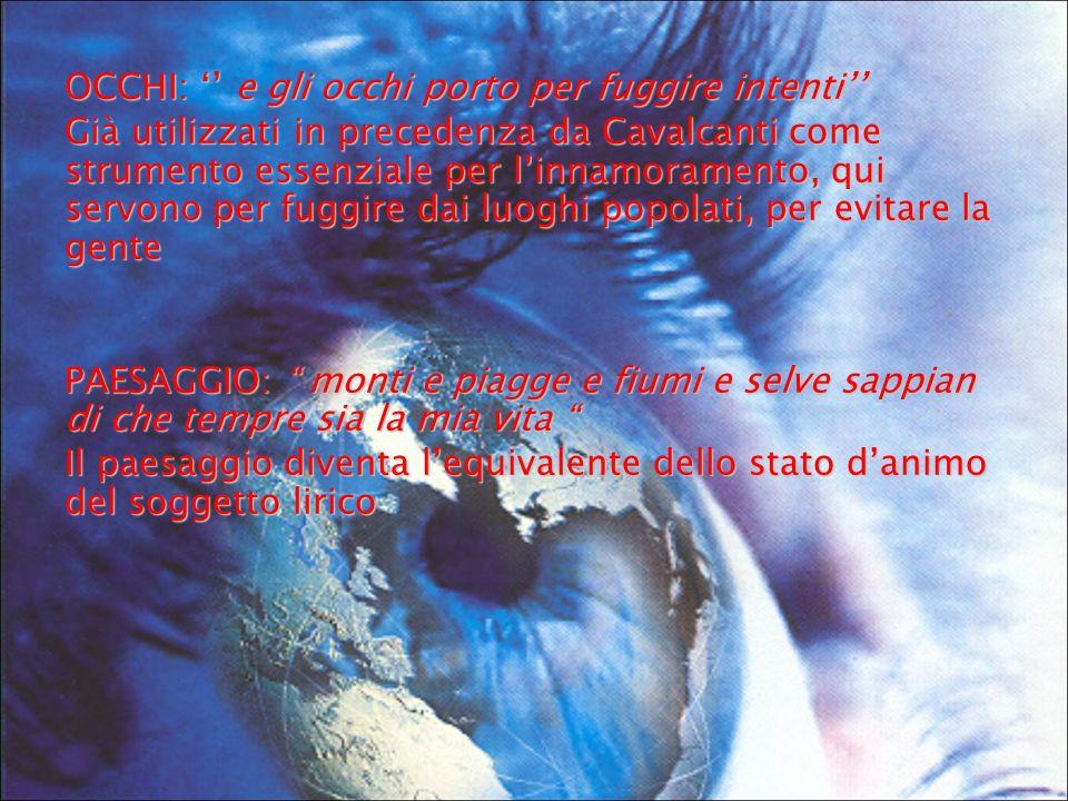 OCCHI: e gli occhi porto per fuggire intenti Già utilizzati in precedenza da Cavalcanti come strumento essenziale per linnamoramento, qui servono per