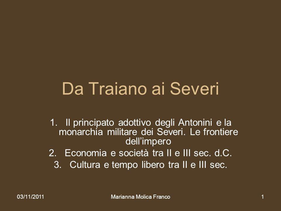 Marianna Molica Franco1 Da Traiano ai Severi 1.Il principato adottivo degli Antonini e la monarchia militare dei Severi. Le frontiere dellimpero 2.Eco