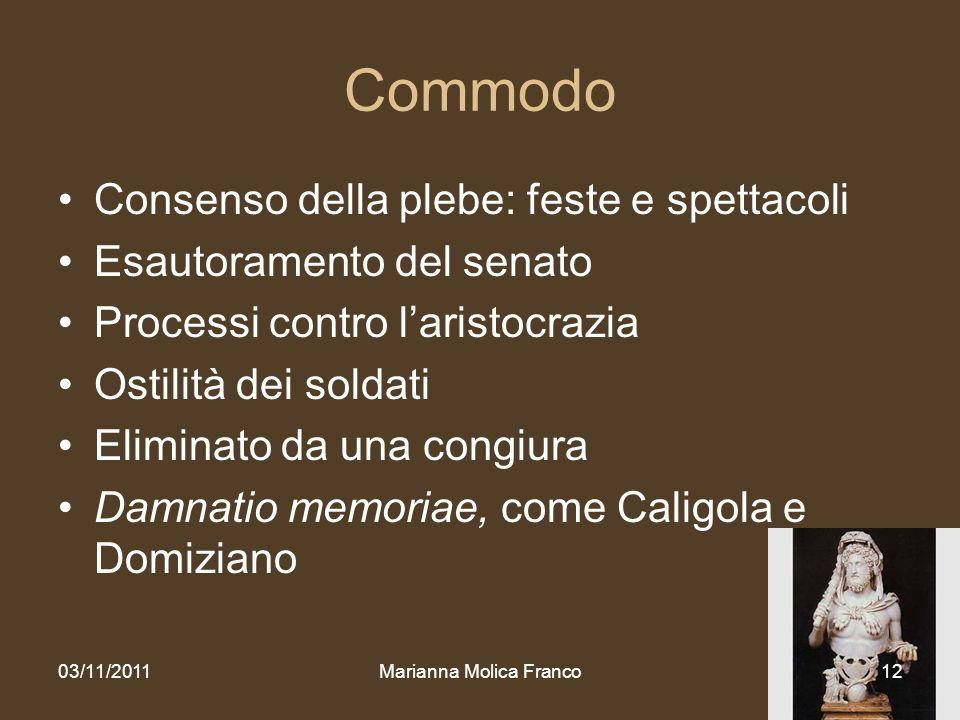 Marianna Molica Franco12 Commodo Consenso della plebe: feste e spettacoli Esautoramento del senato Processi contro laristocrazia Ostilità dei soldati