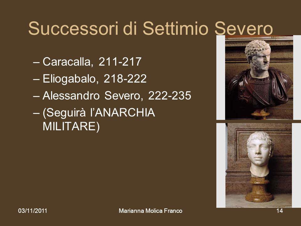 Successori di Settimio Severo –Caracalla, 211-217 –Eliogabalo, 218-222 –Alessandro Severo, 222-235 –(Seguirà lANARCHIA MILITARE) 03/11/2011Marianna Mo