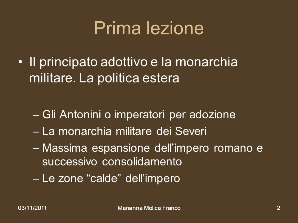 Prima lezione Il principato adottivo e la monarchia militare. La politica estera –Gli Antonini o imperatori per adozione –La monarchia militare dei Se